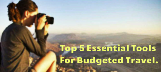 Top 5 Essential Tools For Budgeted Travel
