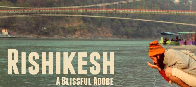 Rishikesh A Blissful Adobe