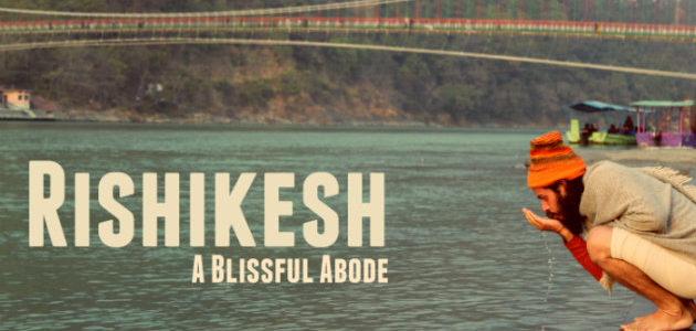 Rishikesh – A Blissful Abode