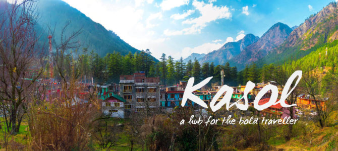 Kasol – A Hub For The Bold Traveller