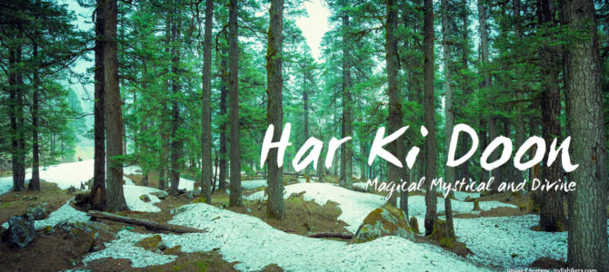 Har Ki Dun – Magical Mystical and Divine