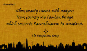 Pamban Bridge To Rameshwaram - Indian Travel Facts - The Backpackers Group