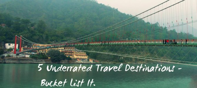 5 Underrated Travel Destinations – Bucket List It