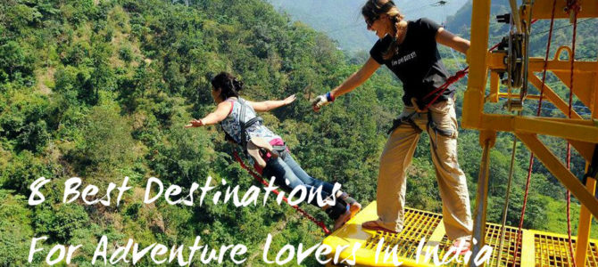 8 Best Destinations For Adventure Lovers In India
