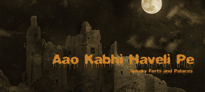 Aao Kabhi Haveli Pe – Spooky Forts and Palaces