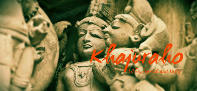 Khajuraho – Lithe, Lyrical and Lusty