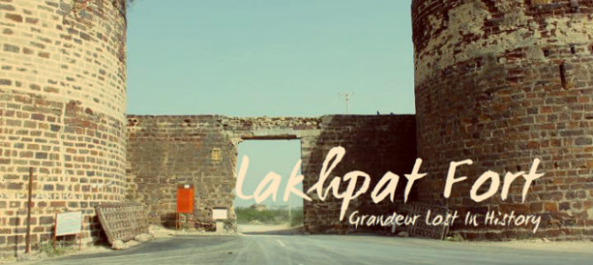 Lakhpat Fort – Grandeur Lost In History