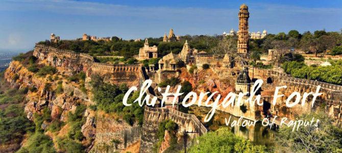 Chittorgarh Fort – Valour Of Rajputs