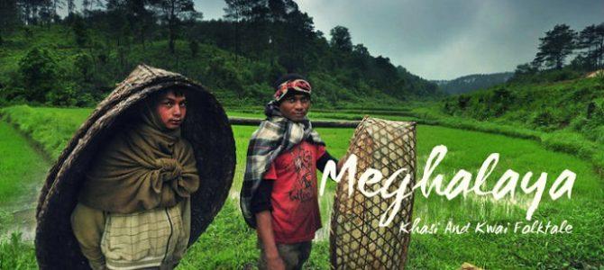 Meghalaya – Khasi And Kwai Folktale