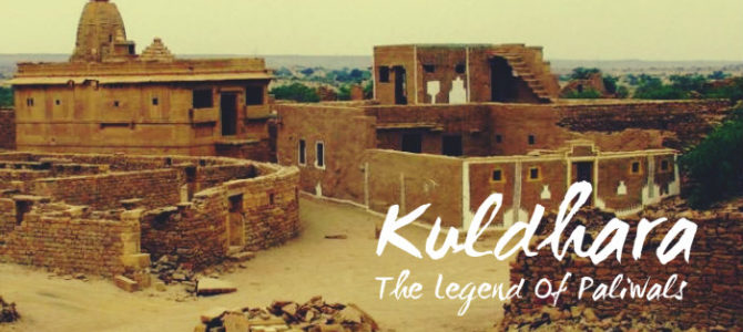 Kuldhara Village – The Legend of Paliwals