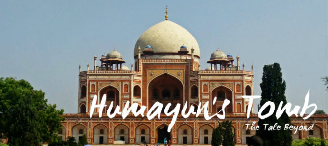 Humayun's Tomb – The Tale Beyond