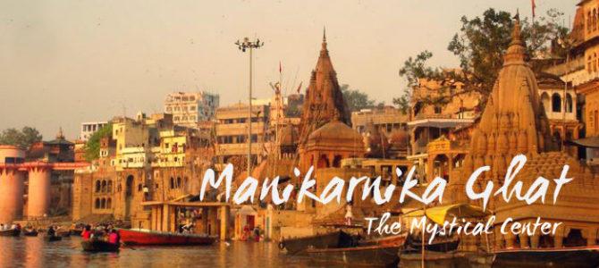 Manikarnika Ghat – The Mystical Center