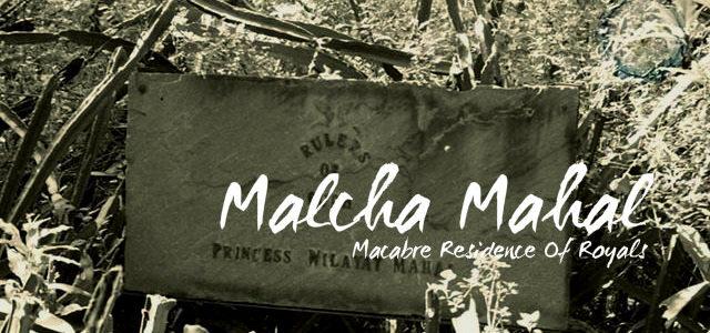 Malcha Mahal- Macabre Residence Of Royals