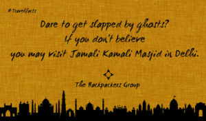 Slapped by Ghost - Jamali Kamali Masjid - New Delhi - India Travel Facts - The Backpackers Group