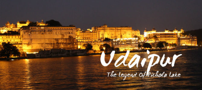 Udaipur – The Legend of Pichola Lake