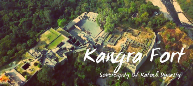 Kangra Fort – Sovereignty Of Katoch Dynasty