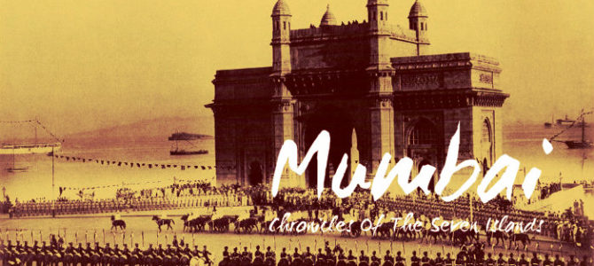 Mumbai – Chronicles Of The Seven Islands