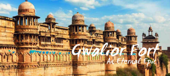 Gwalior Fort – An Eternal Epic