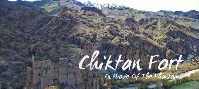 Chiktan Fort – An Abode Of The Phantoms