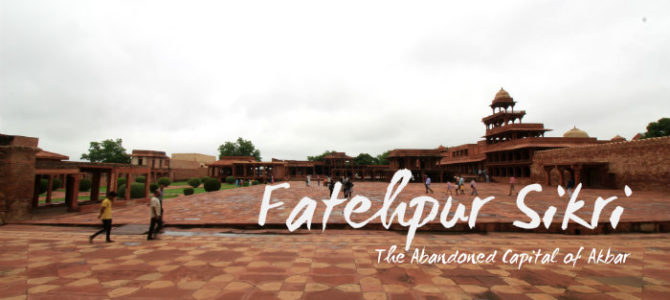 Fatehpur Sikri – The Abandoned Capital of Akbar