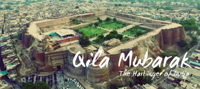 Qila Mubarak – The Harbinger of India